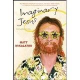 Imaginary Jesus (Paperback)By Matt Mikalatos