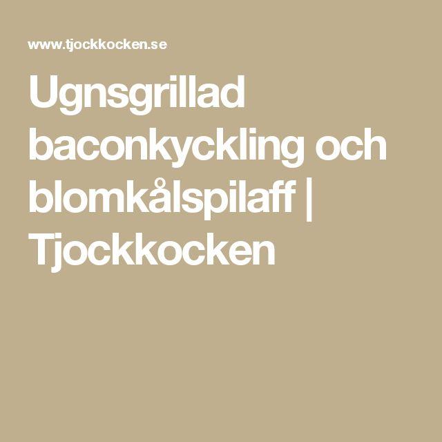 Ugnsgrillad baconkyckling och blomkålspilaff | Tjockkocken
