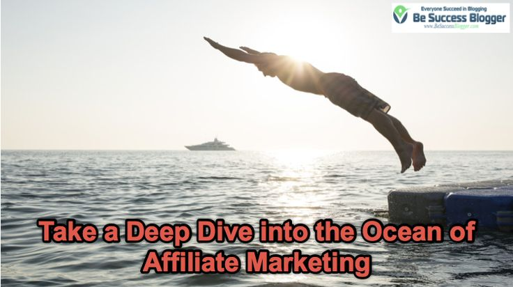 Take a Deep Dive into the Ocean of Affiliate Marketing - http://besuccessblogger.com/take-deep-dive-ocean-affiliate-marketing/