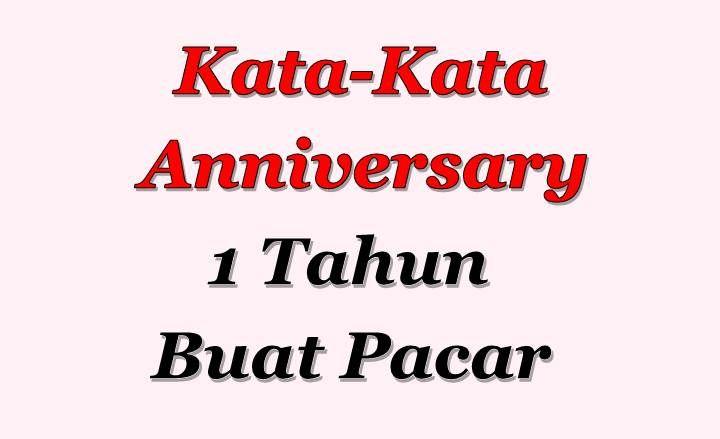 Kata Kata Happy Anniversary 1 Tahun Buat Pacar