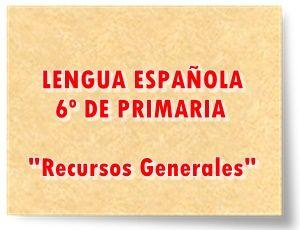 "LENGUA ESPAÑOLA DE 6º DE PRIMARIA: ""Recursos Generales"""