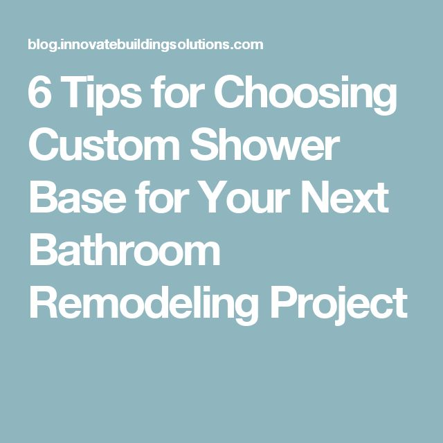 6 Tips for Choosing Custom Shower Base for Your Next Bathroom Remodeling Project