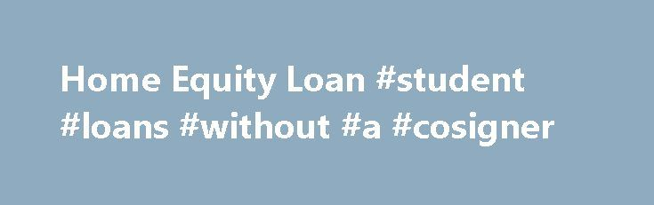Home Equity Loan #student #loans #without #a #cosigner http://loan-credit.remmont.com/home-equity-loan-student-loans-without-a-cosigner/  #equity loan rates # A great way to pay for one-time needs. What's a Home Equity Installment Loan? A U.S. Bank Home Equity Installment Loan is a great way to consolidate debt or pay for major expenses. Home equity loans give you the security of fixed-rate payments on principal and interest for the life of […]