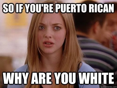 .This is what I get asked all the time!!! Puerto Ricans come in all colors...thank God!