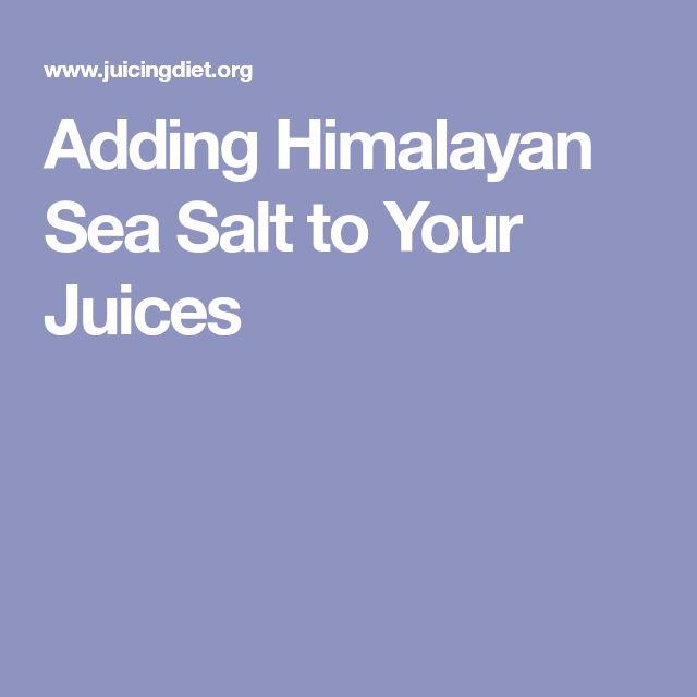 Adding Himalayan Sea Salt to Your Juices