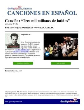 Tres Mil Millones de Latidos by Jorge Drexler: Spanish Song to Practice SER and ESTAR This song is a good example of the use of the verbs SER and ESTAR. The activities include two clozelines and a sentence construction game. PDF includes: • Full song lyrics • Cloze activity #1 - Verbs SER