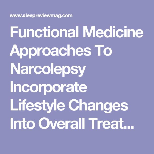 Functional Medicine Approaches To Narcolepsy Incorporate Lifestyle Changes Into Overall Treatment Plan - Sleep Review