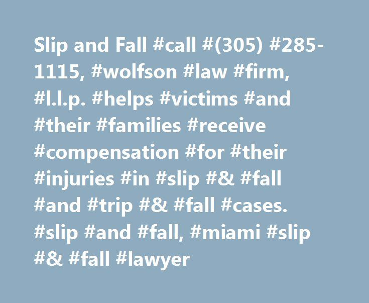 Slip and Fall #call #(305) #285-1115, #wolfson #law #firm, #l.l.p. #helps #victims #and #their #families #receive #compensation #for #their #injuries #in #slip #& #fall #and #trip #& #fall #cases. #slip #and #fall, #miami #slip #& #fall #lawyer http://tampa.remmont.com/slip-and-fall-call-305-285-1115-wolfson-law-firm-l-l-p-helps-victims-and-their-families-receive-compensation-for-their-injuries-in-slip-fall-and-trip-fall-cases-sl/  # Slip and Fall General Information You Should Know Before…