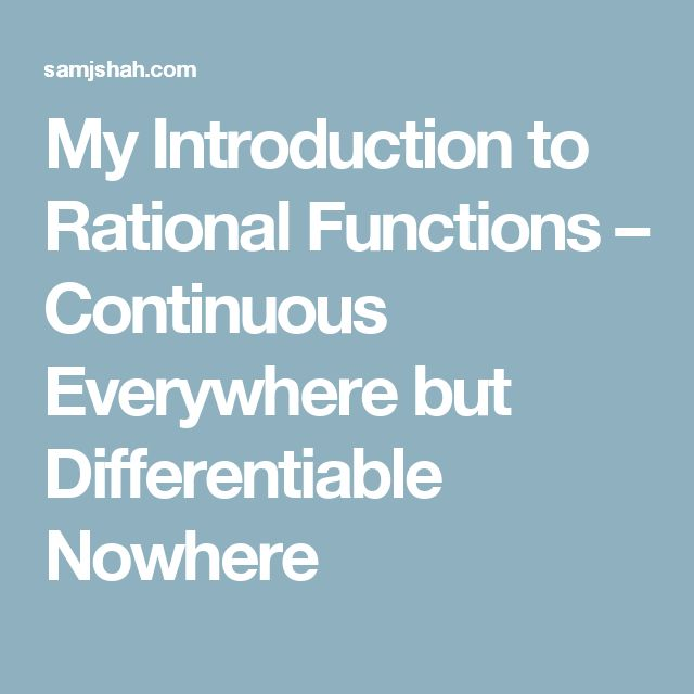 My Introduction to Rational Functions – Continuous Everywhere but Differentiable Nowhere