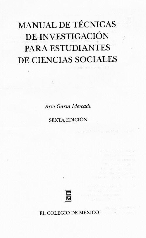 Manual de Técnicas de Investigación para Estudiantes de Ciencias Sociales, Ario Garza http://biblio.colmex.mx/bib_dig/ario/p0.htm