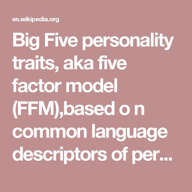 openness in personality Five major traits underlie personality, according to psychologists they are introversion/extroversion, openness, conscientiousness, extraversion, agreeableness and neuroticism.