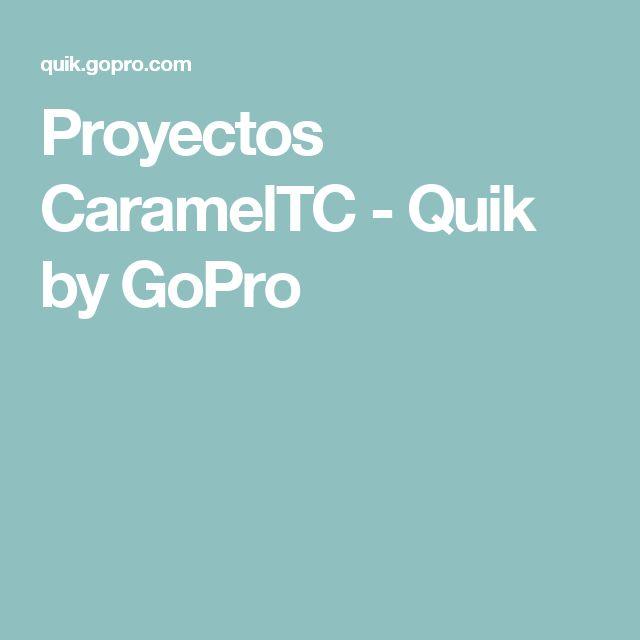 Proyectos CaramelTC - Quik by GoPro