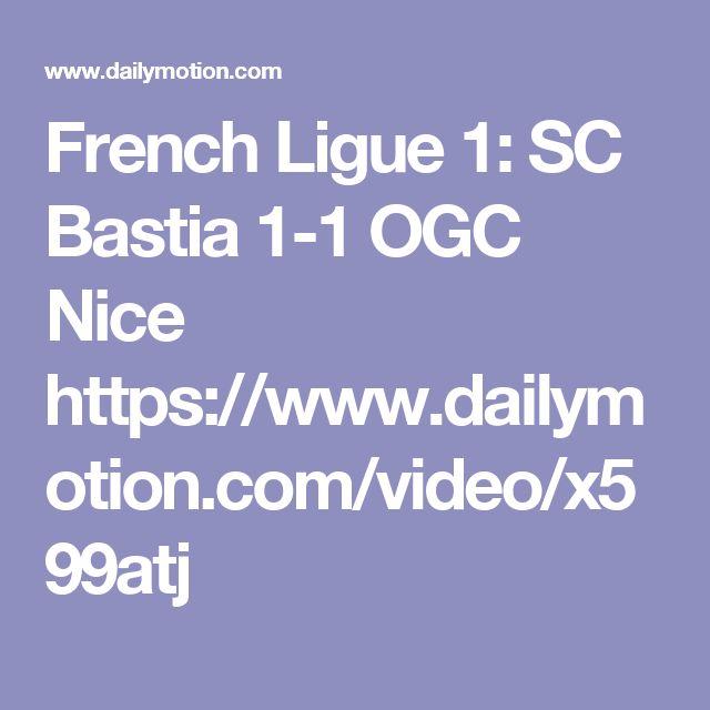 French Ligue 1: SC Bastia 1-1 OGC Nice  https://www.dailymotion.com/video/x599atj