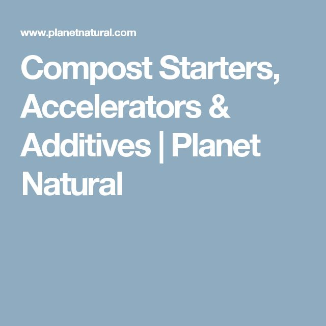 Compost Starters, Accelerators & Additives | Planet Natural