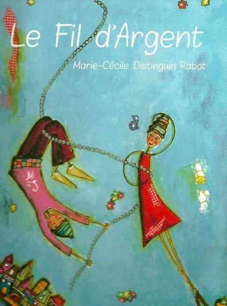 Le fil d'argent / M.-C. Distinguin Rabot. - Alix éditions. 2013
