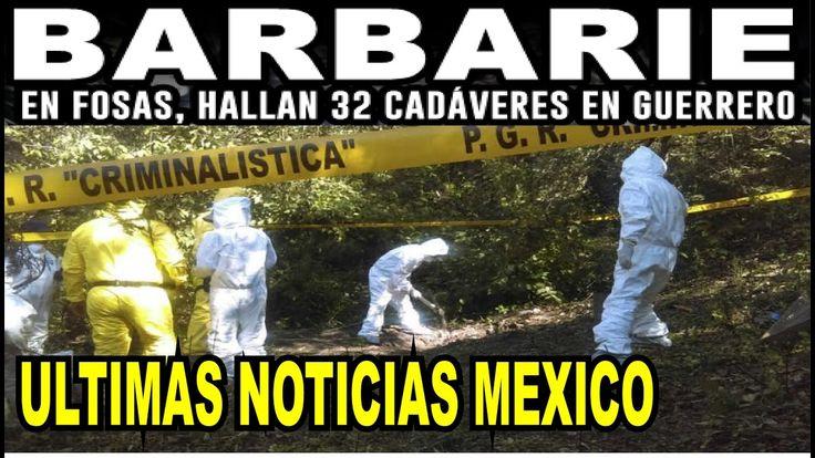 Ultimas noticias de MEXICO, HALLAN 32 CUERPOS, GUERRERO  26/11/2016