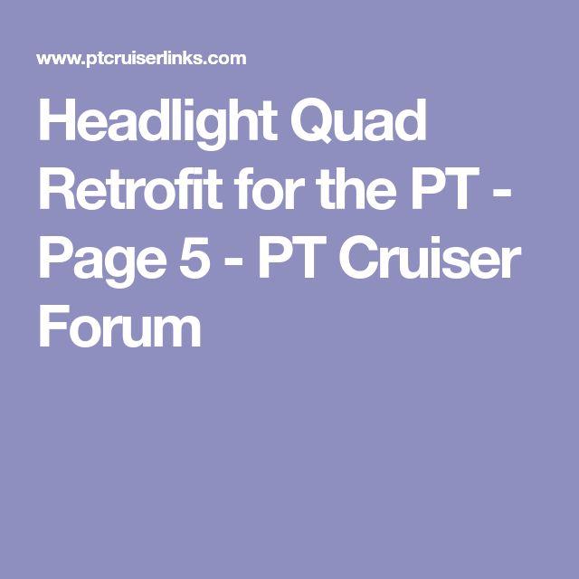 Headlight Quad Retrofit for the PT - Page 5 - PT Cruiser Forum