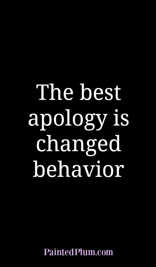 The best apology is changed behavior quote about sobriety, alcoholism and recovery