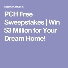 PCH Free Sweepstakes | Win $3 Million for Your Dream Home!