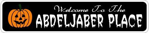 ABDELJABER PLACE Lastname Halloween Sign - Welcome to Scary Decor, Autumn, Aluminum - Welcome to Scary Decor, Autumn, Aluminum - 4 x 18 Inches by The Lizton Sign Shop. $12.99. Rounded Corners. Aluminum Brand New Sign. Great Gift Idea. 4 x 18 Inches. Predrillied for Hanging. ABDELJABER PLACE Lastname Halloween Sign - Welcome to Scary Decor, Autumn, Aluminum - Welcome to Scary Decor, Autumn, Aluminum 4 x 18 Inches - Aluminum personalized brand new sign for your ...