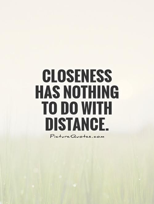Closeness has nothing to do with distance. Long distance relationship quotes on PictureQuotes.com.