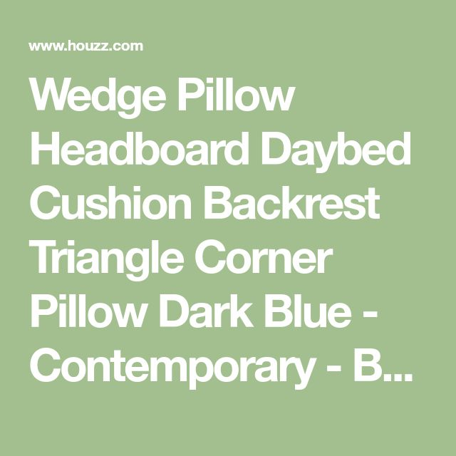 Wedge Pillow Headboard Daybed Cushion Backrest Triangle Corner Pillow Dark Blue - Contemporary - Bed Pillows - by Centrade Inc