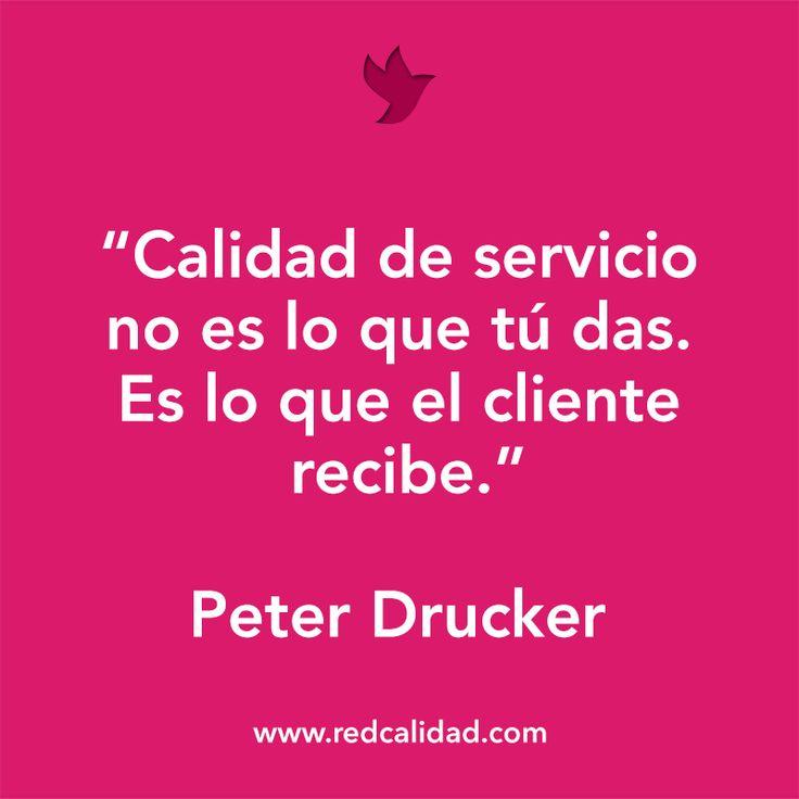 'Calidad de servicio no es lo que tú das. Es lo que el cliente recibe'  Peter Drucker