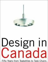 Design in Canada since 1945 : fifty years from tea kettles to task chairs