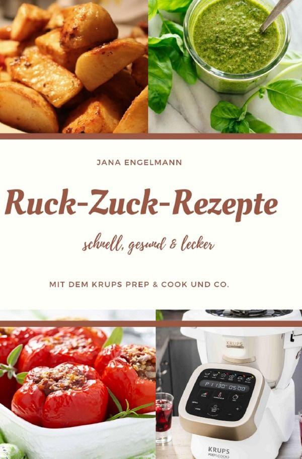 Schnelle Rezepte Ruck Zuck Rezepte Mit Dem Krups Prep Cook Und Co Kochbuch Von Jana Engelmann Rezepte Krups Prep Cook Prep Cook