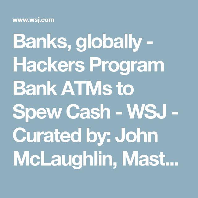 Banks, globally -  Hackers Program Bank ATMs to Spew Cash - WSJ - Curated by: John McLaughlin, Master Day Trading Coach - https://www.linkedin.com/in/daytradingcoach   http://www.DayTradersWin.com  https://www.facebook.com/DayTradingStocks  https://plus.google.com/u/0/+JohnMcLaughlinStockCoach         -