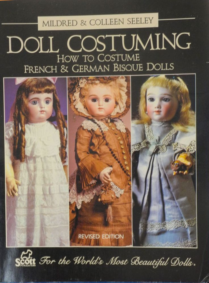 DOLL COSTUMING:  HOW TO COSTUME FRENCH & GERMAN BISQUE DOLLS...BY MILDRED SEELEY