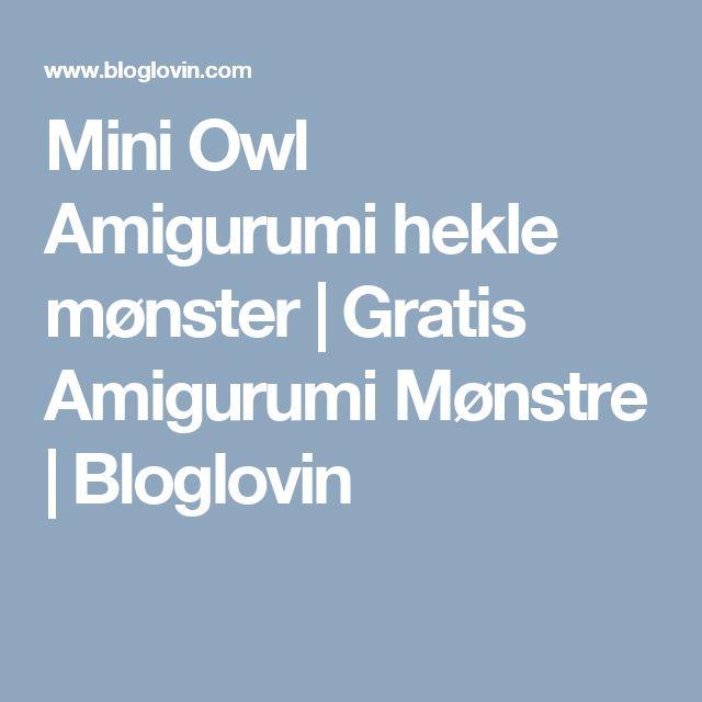 Mini Owl Amigurumi hekle mønster |  Gratis Amigurumi Mønstre |  Bloglovin
