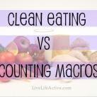 Eating Clean vs Counting Macros