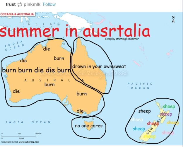 On accurate maps: | 32 Funny As Fuck Tumblr Posts About The Aussie Summer