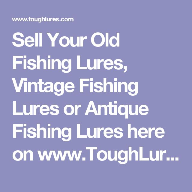 Sell Your Old Fishing Lures, Vintage Fishing Lures or Antique Fishing Lures here on www.ToughLures.com