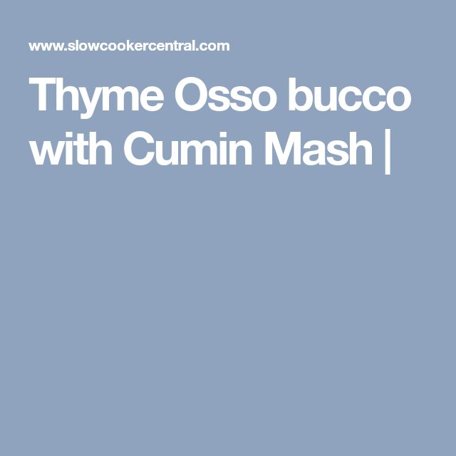 Thyme Osso bucco with Cumin Mash |