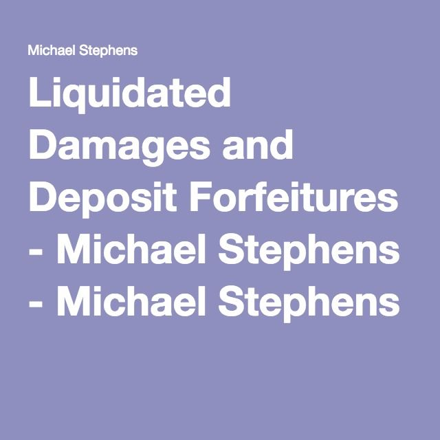 Liquidated Damages and Deposit Forfeitures - Michael Stephens - Michael Stephens