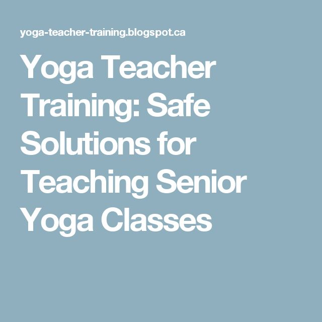 Yoga Teacher Training: Safe Solutions for Teaching Senior Yoga Classes