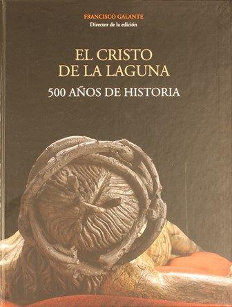 El Cristo de La Laguna: 500 años de historia / dir. de la ed. Francisco José Galante Gómez. http://absysnetweb.bbtk.ull.es/cgi-bin/abnetopac01?TITN=517242