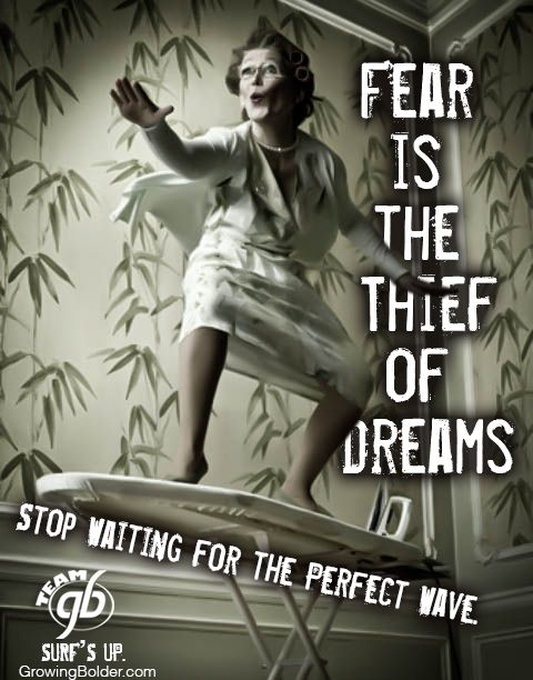 Fear is the thief of dreams. Stop waiting for the perfect wave. #quotes #motivation
