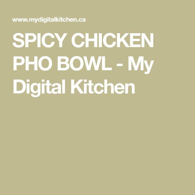 SPICY CHICKEN PHO BOWL - My Digital Kitchen