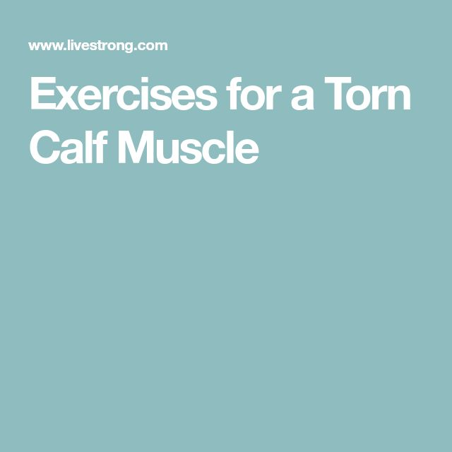 Exercises for a Torn Calf Muscle