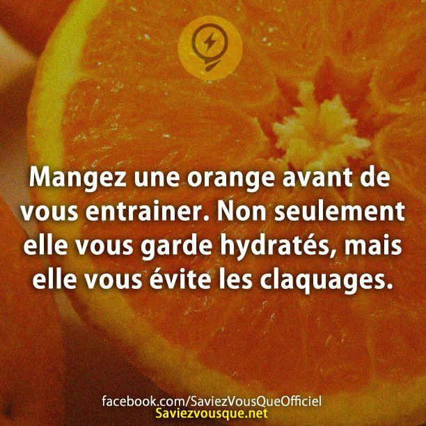 Mangez une orange avant de vous entrainer. Non seulement elle vous garde hydratés, mais elle vous évite les claquages.Mangez une orange avant de vous entrainer. Non seulement elle vous garde hydratés, mais elle vous évite les claquages. | Saviez Vous Que?