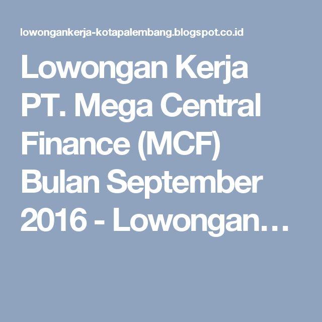 Lowongan Kerja PT. Mega Central Finance (MCF) Bulan September 2016 - Lowongan…