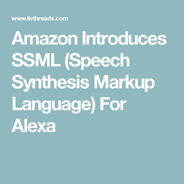 Amazon Introduces SSML (Speech Synthesis Markup Language) For Alexa