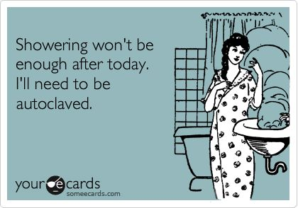 """Showering won't be enough after today. I'll need to be autoclaved."" #EcardsForNurses via @Scrubs Magazine"