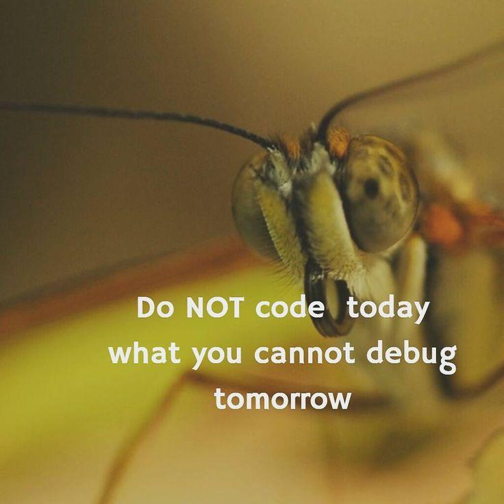 Do not code today what you cannot debug tomorrow    #debug #error #bug #software #code #codeforall #learntocode #learn2code #fix #php #javascript #js #java #kotlin #scala #go #visual #net #coder #programmer #program