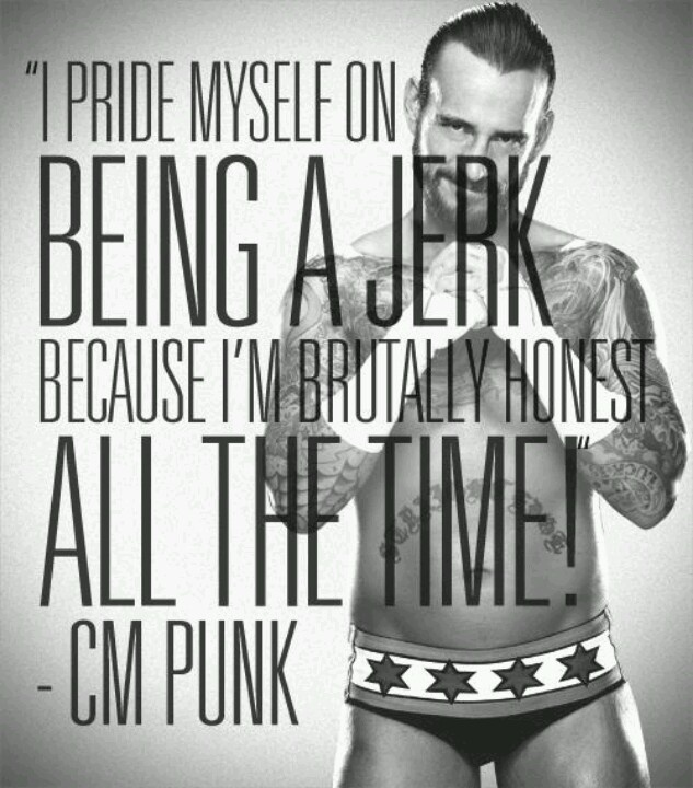 Cm punk - I gave wrestling another shot, when CM Punk came into the picture.. He also made it fun to be a smartass.