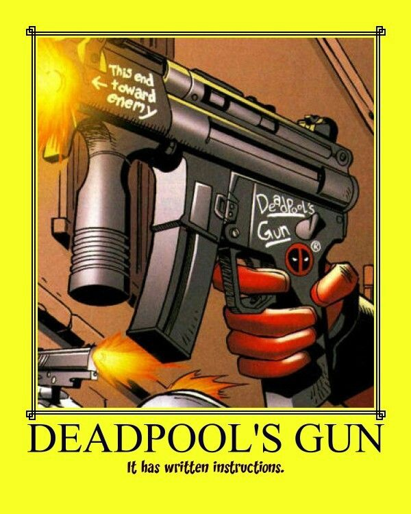 Deadpool's gun - this end towards enemy