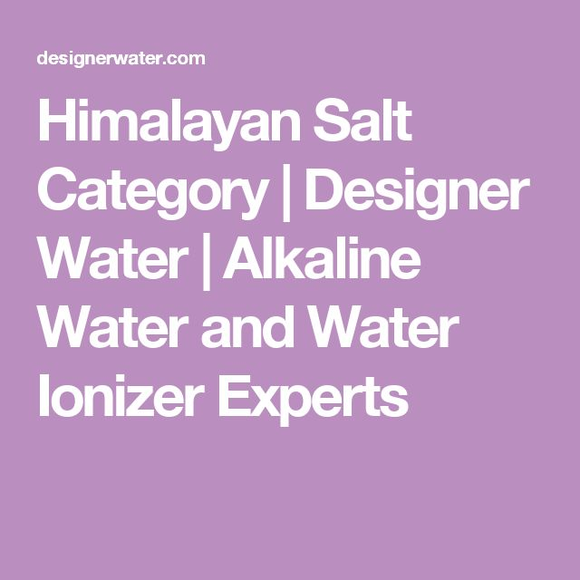 Himalayan Salt Category | Designer Water | Alkaline Water and Water Ionizer Experts
